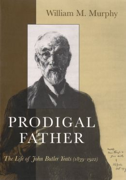 Prodigal Father: The Life of John Butler Yeats (1839-1922)