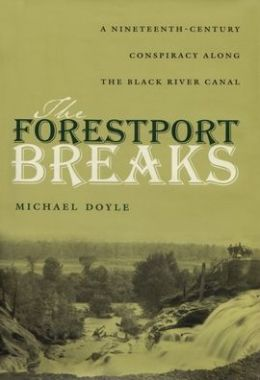 The Forestport Breaks: A Nineteenth Century Conspiracy along the Black River Canal