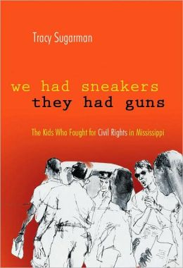 We Had Sneakers, They Had Guns: The Kids Who Fought for Civil Rights in Mississippi