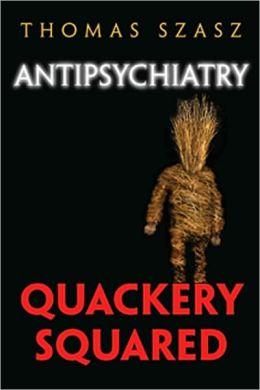 Antipschiatry: Quackery Squared