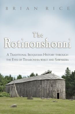 The Rotinonshonni: A Traditional Iroquoian History Through the Eyes of Teharonhia:wako and Sawiskera