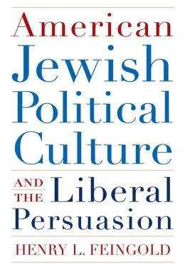American Jewish Political Culture and the Liberal Persuasion: A Study in Jewish Political Culture