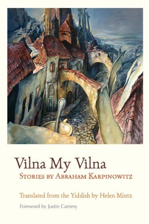 Vilna My Vilna: Stories by Abraham Karpinowitz