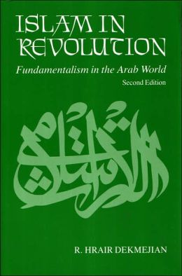 Islam in Revolution: Fundamentalism in the Arab World