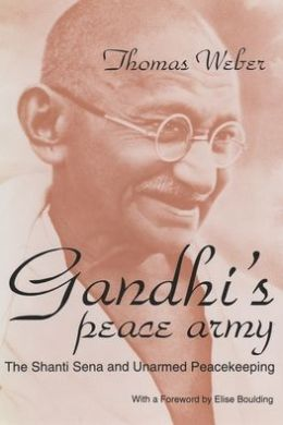 Gandhi's Peace Army: The Shanti Sena and Unarmed Peacekeeping