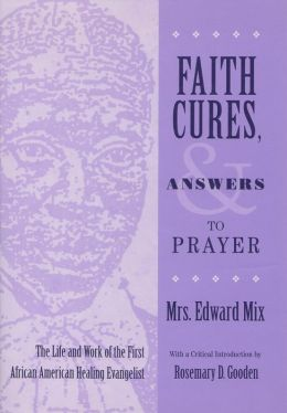 Faith Cures, and Answers to Prayer: The Life and Work of the First African American Healing Evangelist