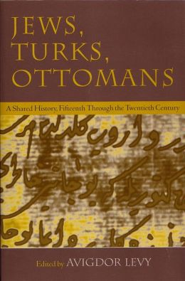 Jews, Turks, Ottomans: A Shared History, Fifteenth Through the Twentieth Century
