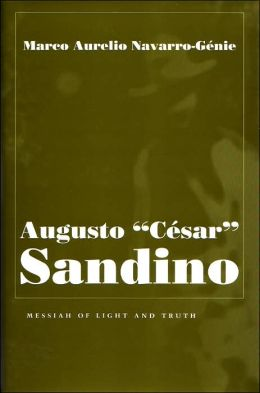 Augusto Cesar Sandino: Messiah of Light and Truth