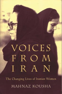 Voices from Iran: The Changing Lives of Iranian Women