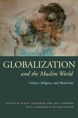 Globalization and the Muslim World: Culture, Religion, and Modernity
