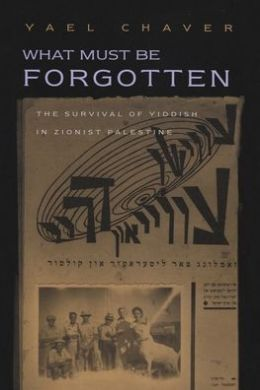 What Must Be Forgotten: The Survival of Yiddish in Zionist Palestine