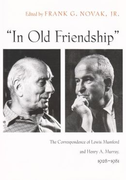 In Old Friendship: The Correspondence of Lewis Mumford and Henry A. Murray, 1928-1981