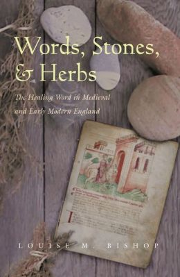 Words, Stones, and Herbs: The Healing Word in Medieval and Early Modern England