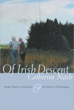 Of Irish Descent: Origin Stories, Genealogy, and the Politics of Belonging