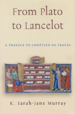 From Plato to Lancelot: A Preface to Chretien de Troyes