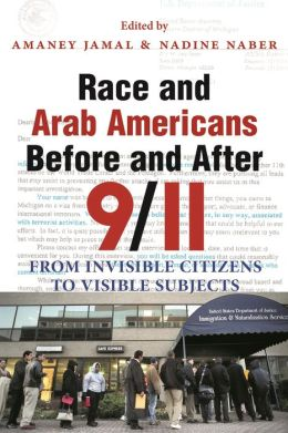 Race and Arab Americans Before and After 9/11: From Invisible Citizens to Visible Subjects