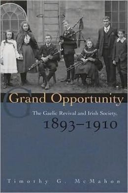 Grand Opportunity: The Gaelic Revival and Irish Society, 1893-1910