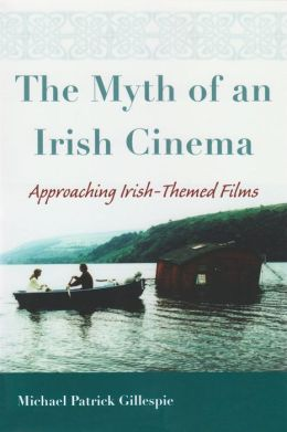 The Myth of an Irish Cinema: Approaching Irish-Themed Films