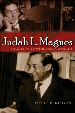 Judah L. Magnes: An American Jewish Nonconformist