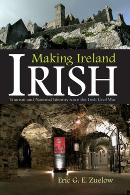 Making Ireland Irish: Tourism and National Identity since the Irish Civil War