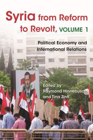 Syria from Reform to Revolt, Volume 1: Political Economy and International Relations