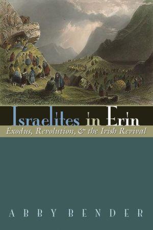 Israelites in Erin: Exodus, Revolution, and the Irish Revival