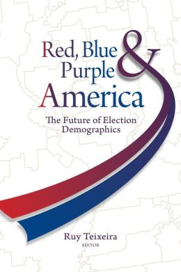 Red, Blue, and Purple America: The Future of Election Demographics