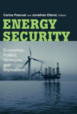 Energy Security: Economics, Politics, Strategies, and Implications