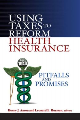 Using Taxes to Reform Health Insurance: Pitfalls and Promises