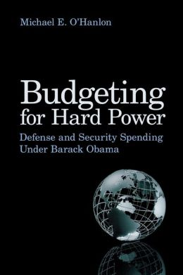 Budgeting for Hard Power: Defense and Security Spending Under Barack Obama