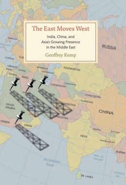The East Moves West: India, China, and Asia's Growing Presence in the Middle East