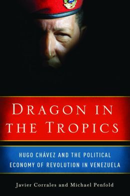 Dragon in the Tropics: Hugo Chavez and the Political Economy of Revolution in Venezuela