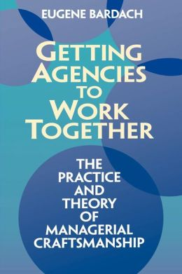 Managerial Craftsmanship: Getting Agencies to Work Together