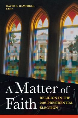 A Matter of Faith: Religion and the 2004 Presidential Election