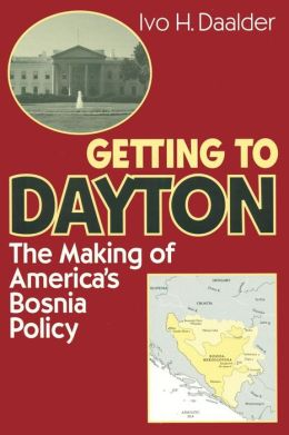 Getting to Dayton: The Making of America's Bosnia Policy in 1995