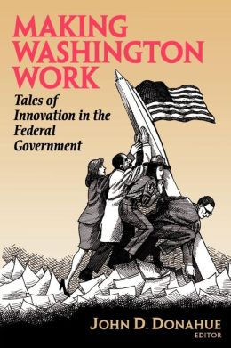 Making Washington Work: Tales of Innovation in the Federal Government