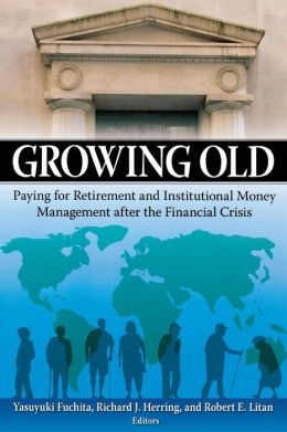 Growing Old: Paying for Retirement and Institutional Money Management after the Financial Crisis