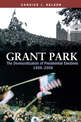 Grant Park: The Democratization of Presidential Elections, 1968?2008
