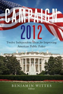 Campaign 2012: Twelve Independent Ideas for Improving American Public Policy