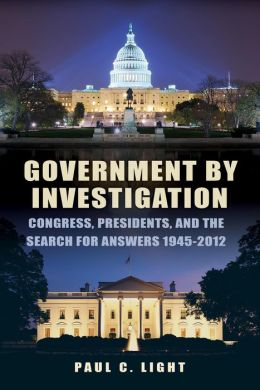 Government by Investigation: Congress, Presidents, and the Search for Answers, 1945-2012