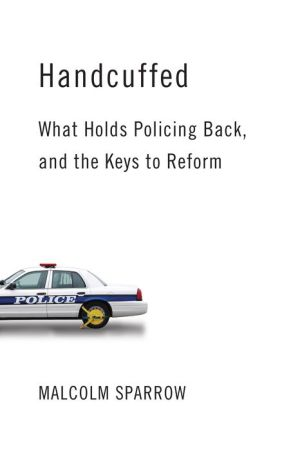 Handcuffed: What Holds Policing Back