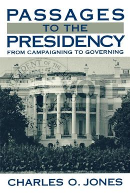 Passages to the Presidency: From Campaigning to Governing