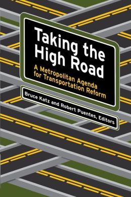 Taking the High Road: A Metropolitan Agenda for Transportation Reform (James A. Johnson Metro Series)