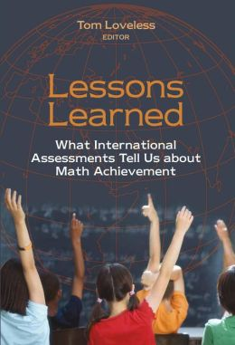 Lessons Learned: What International Assessments Tell Us about Math Achievement