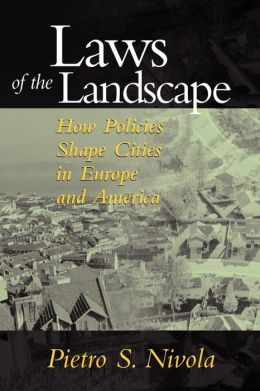 Laws of the Landscape: How Policies Shape Cities in Europe and America