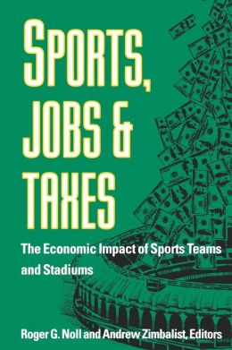 Sports, Jobs, and Taxes : The Economic Impact of Sports Teams and Stadiums