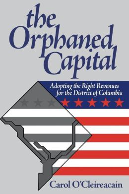 The Orphaned Capitol: Adopting the Right Revenues for the District of Columbia