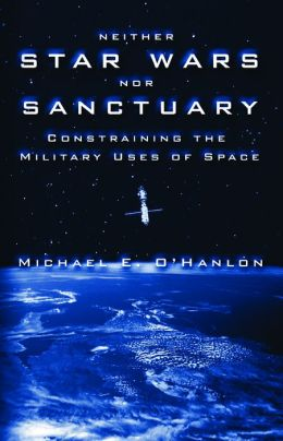 Neither Star Wars nor Sanctuary: Constraining the Military Uses of Space
