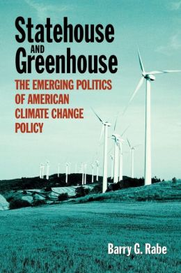 Statehouse and Greenhouse: The Stealth Politics of America Climate Change Policy