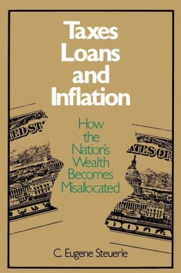 Taxes, Loans and Inflation: How the Nation's Wealth Becomes Misallocated